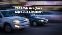 2019 Yılı Araçlara Göre Hız Limitleri
