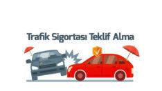 Trafik Sigortası Teklif Alma