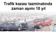 TRAFİK KAZASI TAZMİNATLARINDA ZAMANAŞIMI